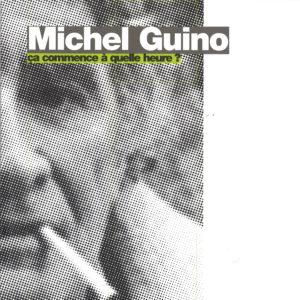 """Michel Guino """"Ca commence à quelle heure ?"""""""